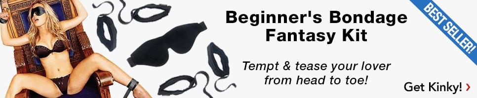 Beginner's Bondage Fantasy Kit. Add New Naughty Thrills to Your Bedroom Tricks! Buy now.