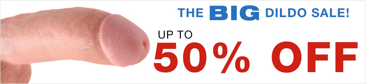 The Big Dildo Sale! Up to 50% off!